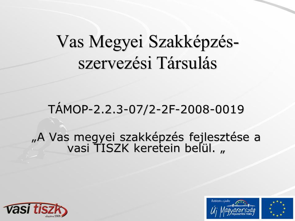 """Vas Megyei Szakképzés- szervezési Társulás TÁMOP-2.2.3-07/2-2F-2008-0019 """"A Vas megyei szakképzés fejlesztése a vasi TISZK keretein belül."""