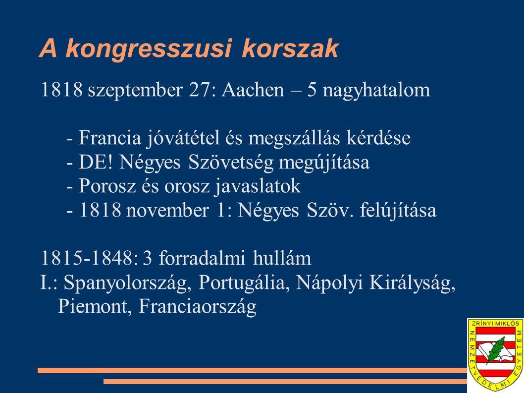A kongresszusi korszak 1818 szeptember 27: Aachen – 5 nagyhatalom - Francia jóvátétel és megszállás kérdése - DE.