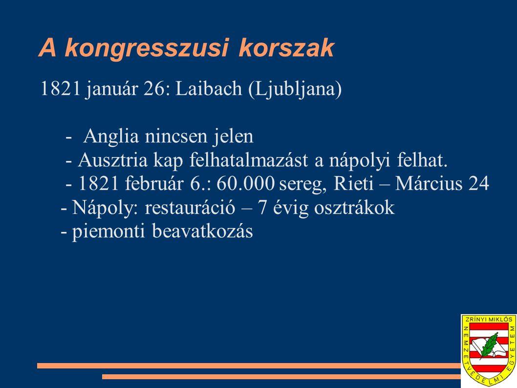 A kongresszusi korszak 1821 január 26: Laibach (Ljubljana) - Anglia nincsen jelen - Ausztria kap felhatalmazást a nápolyi felhat.