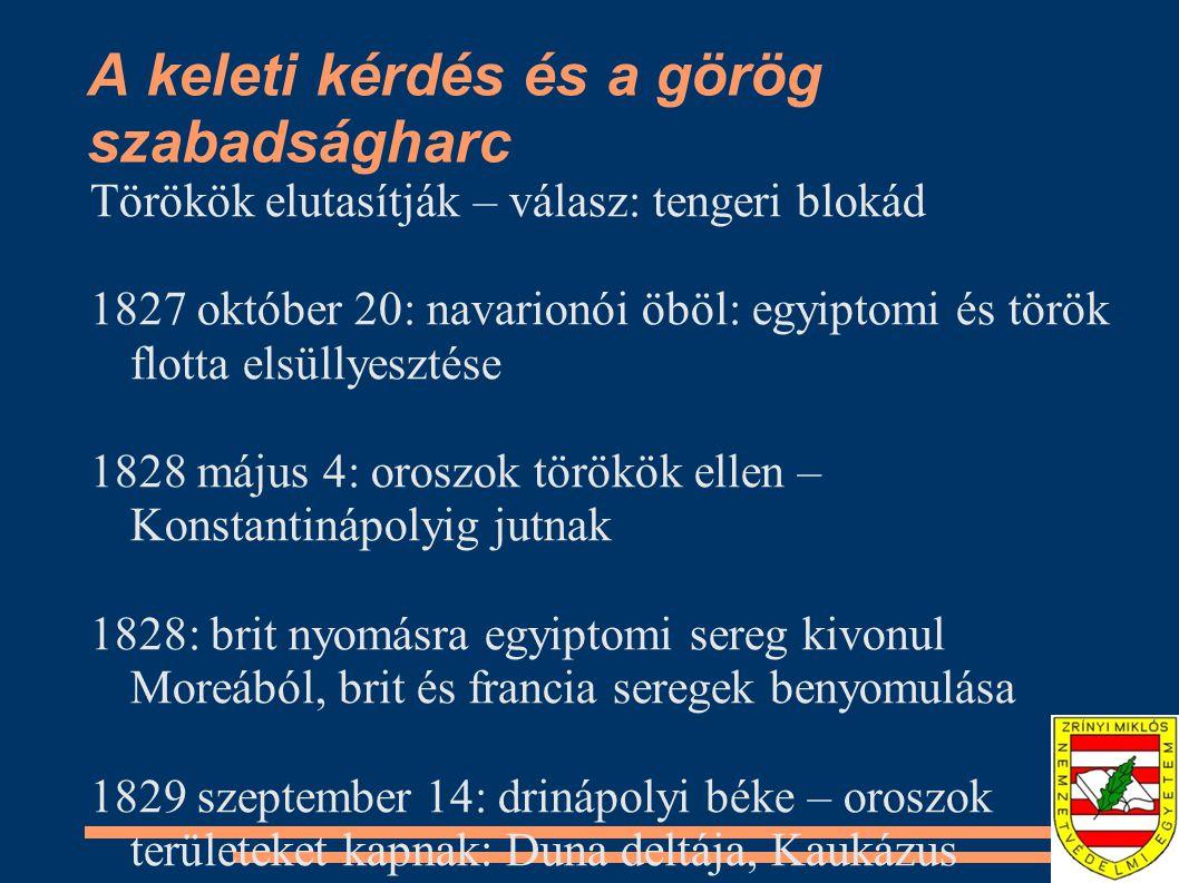 A keleti kérdés és a görög szabadságharc Törökök elutasítják – válasz: tengeri blokád 1827 október 20: navarionói öböl: egyiptomi és török flotta elsüllyesztése 1828 május 4: oroszok törökök ellen – Konstantinápolyig jutnak 1828: brit nyomásra egyiptomi sereg kivonul Moreából, brit és francia seregek benyomulása 1829 szeptember 14: drinápolyi béke – oroszok területeket kapnak: Duna deltája, Kaukázus