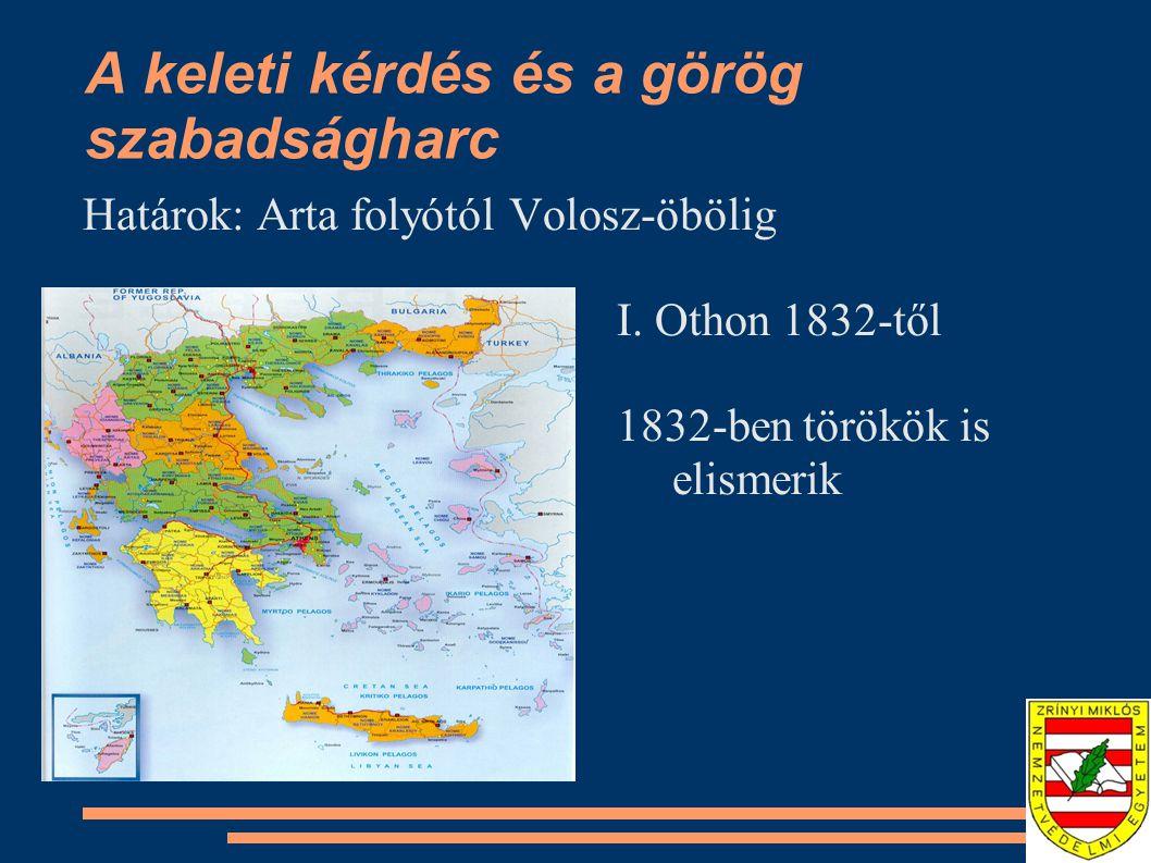 A keleti kérdés és a görög szabadságharc Határok: Arta folyótól Volosz-öbölig I.