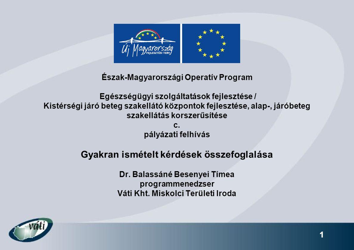 1 Észak-Magyarországi Operatív Program Egészségügyi szolgáltatások fejlesztése / Kistérségi járó beteg szakellátó központok fejlesztése, alap-, járóbeteg szakellátás korszerűsítése c.