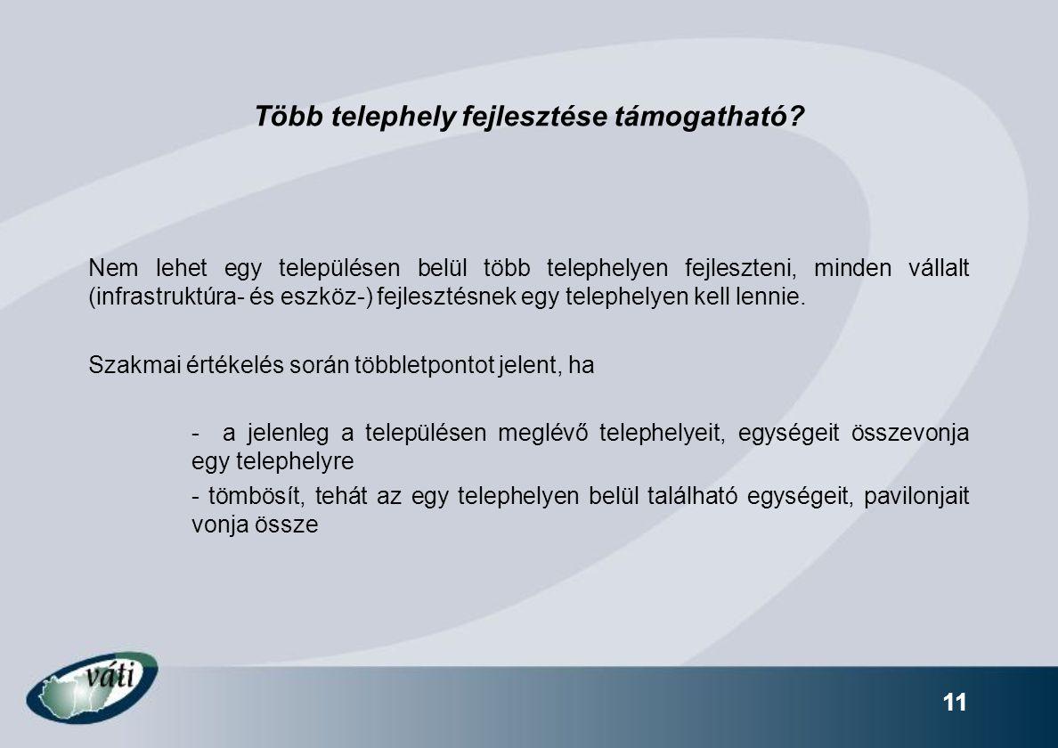 11 Több telephely fejlesztése támogatható? Nem lehet egy településen belül több telephelyen fejleszteni, minden vállalt (infrastruktúra- és eszköz-) f