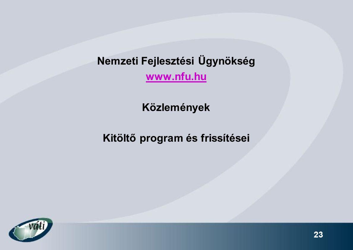 23 Nemzeti Fejlesztési Ügynökség www.nfu.hu Közlemények Kitöltő program és frissítései