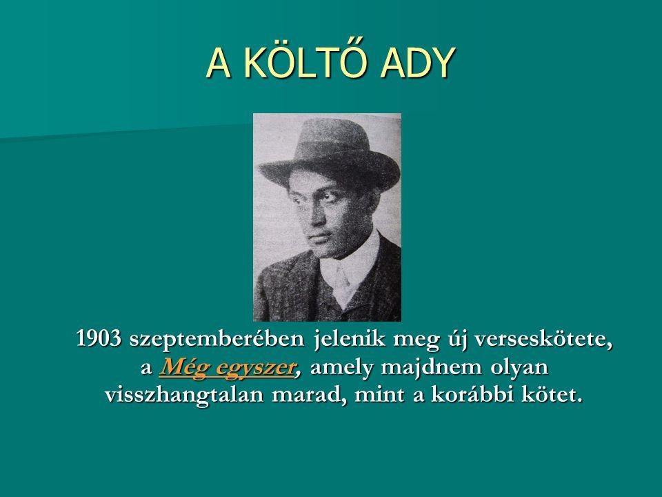 A KÖLTŐ ADY 1903 szeptemberében jelenik meg új verseskötete, a Még egyszer, amely majdnem olyan visszhangtalan marad, mint a korábbi kötet. 1903 szept