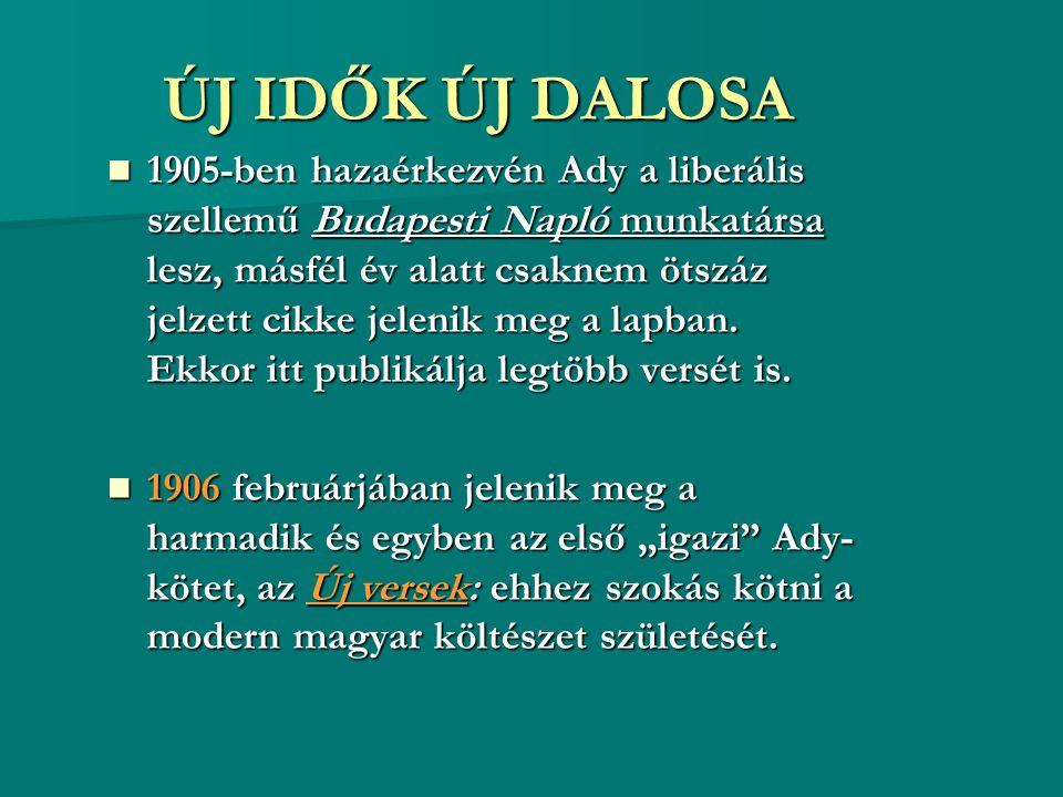 ÚJ IDŐK ÚJ DALOSA 1905-ben hazaérkezvén Ady a liberális szellemű Budapesti Napló munkatársa lesz, másfél év alatt csaknem ötszáz jelzett cikke jelenik