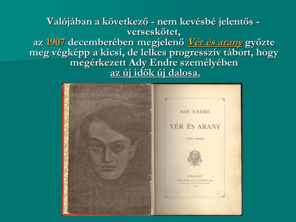 Valójában a következő - nem kevésbé jelentős - verseskötet, az 1907 decemberében megjelenő Vér és arany győzte meg végképp a kicsi, de lelkes progress