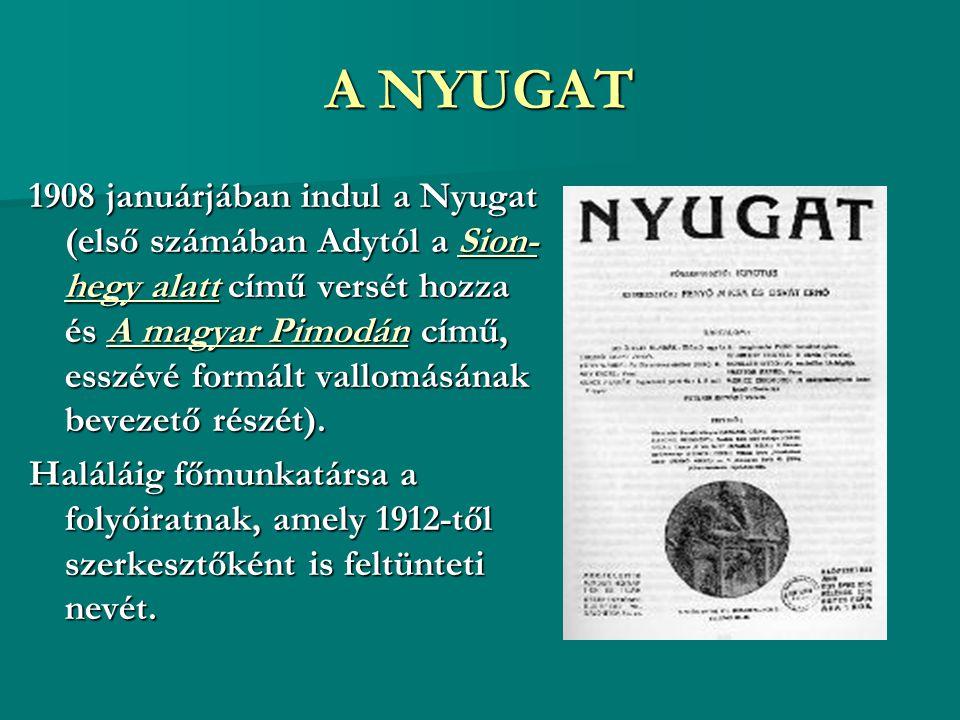 A NYUGAT 1908 januárjában indul a Nyugat (első számában Adytól a Sion- hegy alatt című versét hozza és A magyar Pimodán című, esszévé formált vallomás