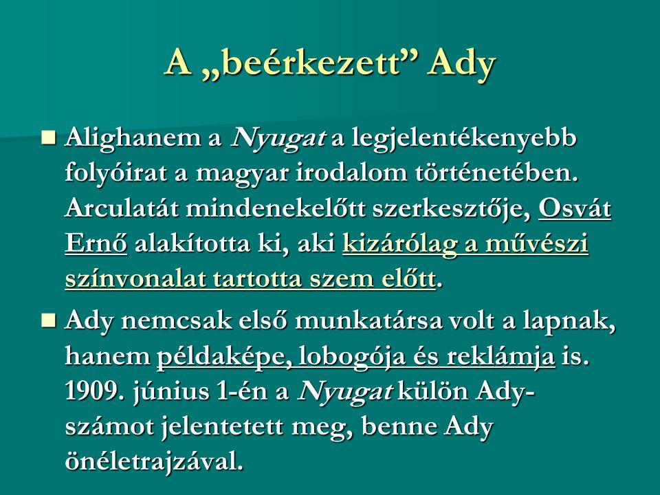 """A """"beérkezett"""" Ady Alighanem a Nyugat a legjelentékenyebb folyóirat a magyar irodalom történetében. Arculatát mindenekelőtt szerkesztője, Osvát Ernő a"""