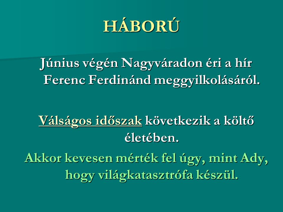 HÁBORÚ Június végén Nagyváradon éri a hír Ferenc Ferdinánd meggyilkolásáról. Válságos időszakVálságos időszak következik a költő életében. Válságos id