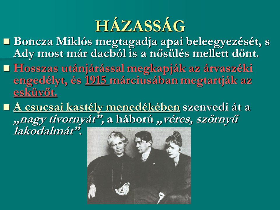 HÁZASSÁG Boncza Miklós megtagadja apai beleegyezését, s Ady most már dacból is a nősülés mellett dönt. Boncza Miklós megtagadja apai beleegyezését, s