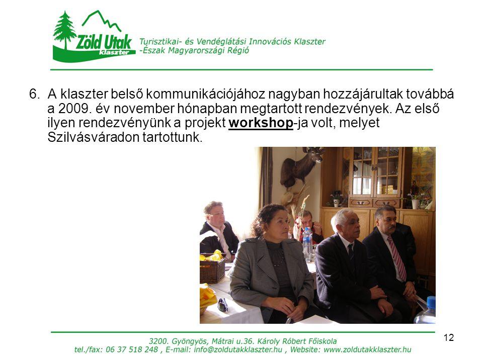 12 6. A klaszter belső kommunikációjához nagyban hozzájárultak továbbá a 2009. év november hónapban megtartott rendezvények. Az első ilyen rendezvényü