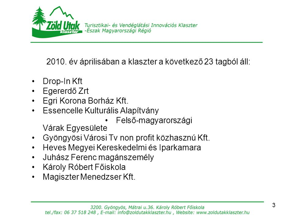 3 2010. év áprilisában a klaszter a következő 23 tagból áll: Drop-In Kft Egererdő Zrt Egri Korona Borház Kft. Essencelle Kulturális Alapítvány Felső-m