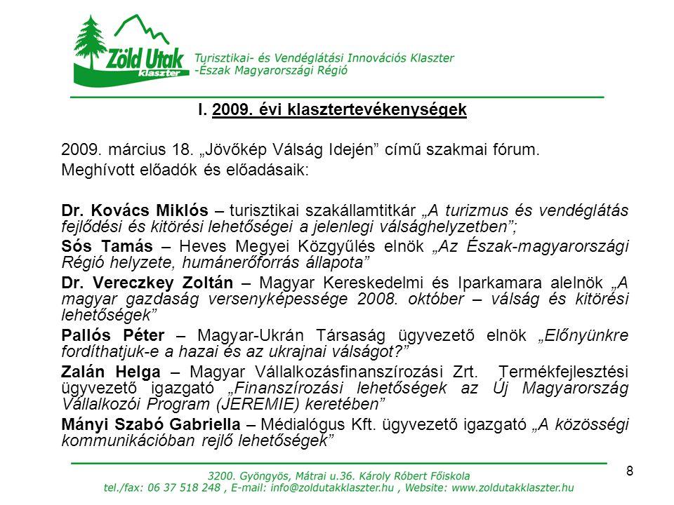 """8 I. 2009. évi klasztertevékenységek 2009. március 18. """"Jövőkép Válság Idején"""" című szakmai fórum. Meghívott előadók és előadásaik: Dr. Kovács Miklós"""