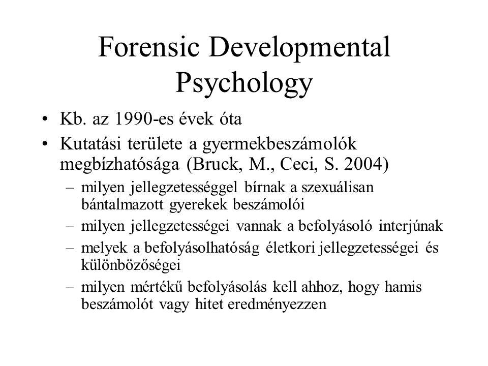 Forensic Developmental Psychology Kb. az 1990-es évek óta Kutatási területe a gyermekbeszámolók megbízhatósága (Bruck, M., Ceci, S. 2004) –milyen jell