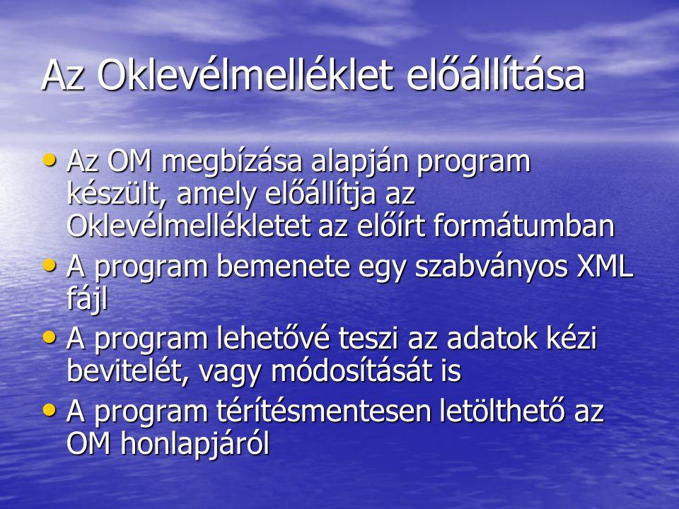 Az Oklevélmelléklet előállítása Az OM megbízása alapján program készült, amely előállítja az Oklevélmellékletet az előírt formátumban Az OM megbízása alapján program készült, amely előállítja az Oklevélmellékletet az előírt formátumban A program bemenete egy szabványos XML fájl A program bemenete egy szabványos XML fájl A program lehetővé teszi az adatok kézi bevitelét, vagy módosítását is A program lehetővé teszi az adatok kézi bevitelét, vagy módosítását is A program térítésmentesen letölthető az OM honlapjáról A program térítésmentesen letölthető az OM honlapjáról