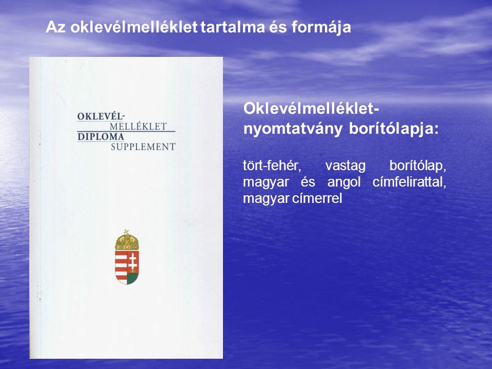 Oklevélmelléklet- nyomtatvány borítólapja: tört-fehér, vastag borítólap, magyar és angol címfelirattal, magyar címerrel Az oklevélmelléklet tartalma és formája
