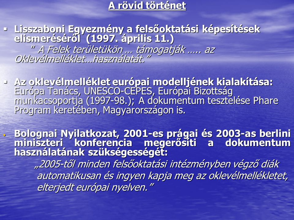 """A rövid történet  Lisszaboni Egyezmény a felsőoktatási képesítések elismeréséről (1997. április 11.) """" A Felek területükön … támogatják ….. az Oklevé"""