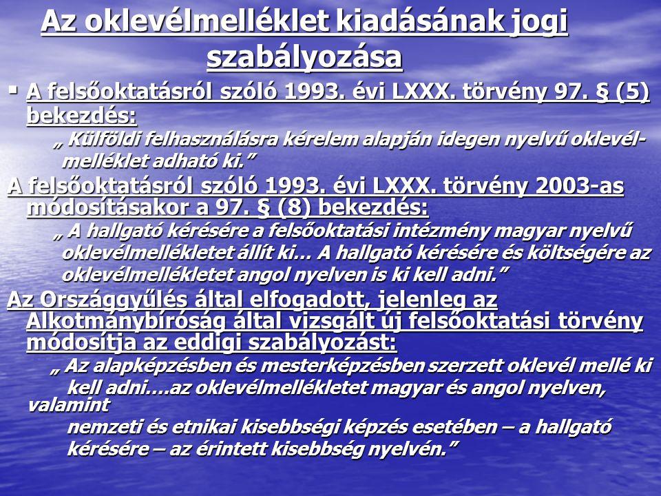 """Az oklevélmelléklet kiadásának jogi szabályozása  A felsőoktatásról szóló 1993. évi LXXX. törvény 97. § (5) bekezdés: """" Külföldi felhasználásra kérel"""