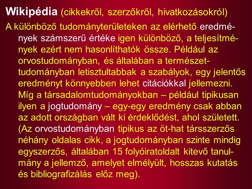 Wikipédia (cikkekről, szerzőkről, hivatkozásokról) A különböző tudományterületeken az elérhető eredmé- nyek számszerű értéke igen különböző, a teljesí