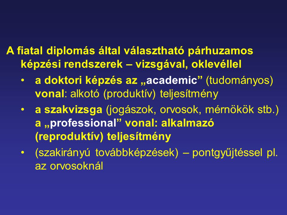"""A fiatal diplomás által választható párhuzamos képzési rendszerek – vizsgával, oklevéllel a doktori képzés az """"academic"""" (tudományos) vonal: alkotó (p"""