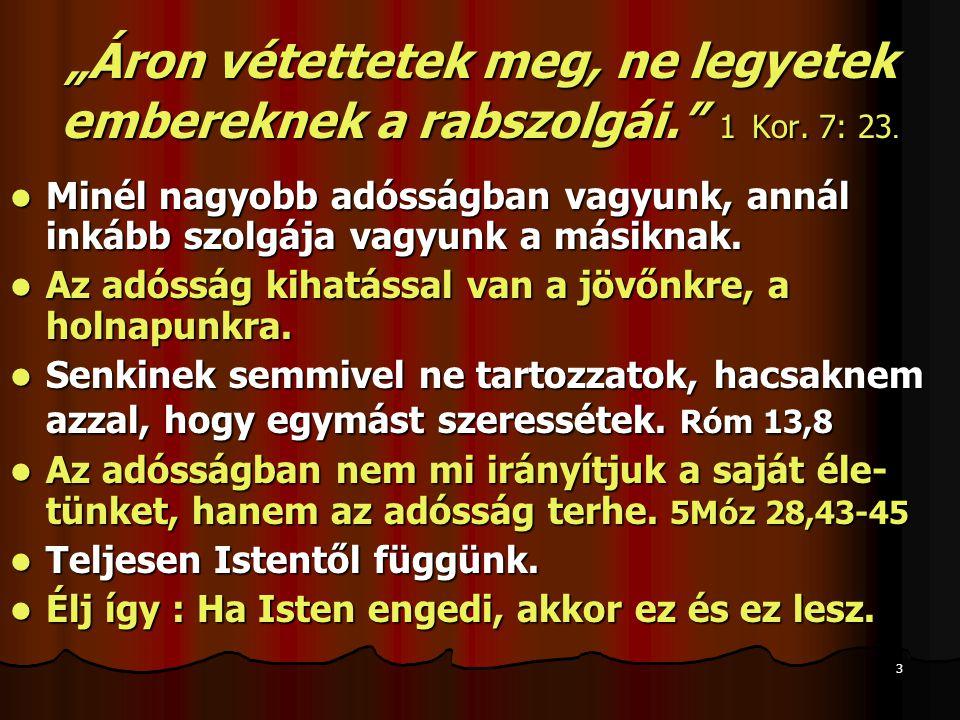 """3 """"Áron vétettetek meg, ne legyetek embereknek a rabszolgái. 1 Kor."""