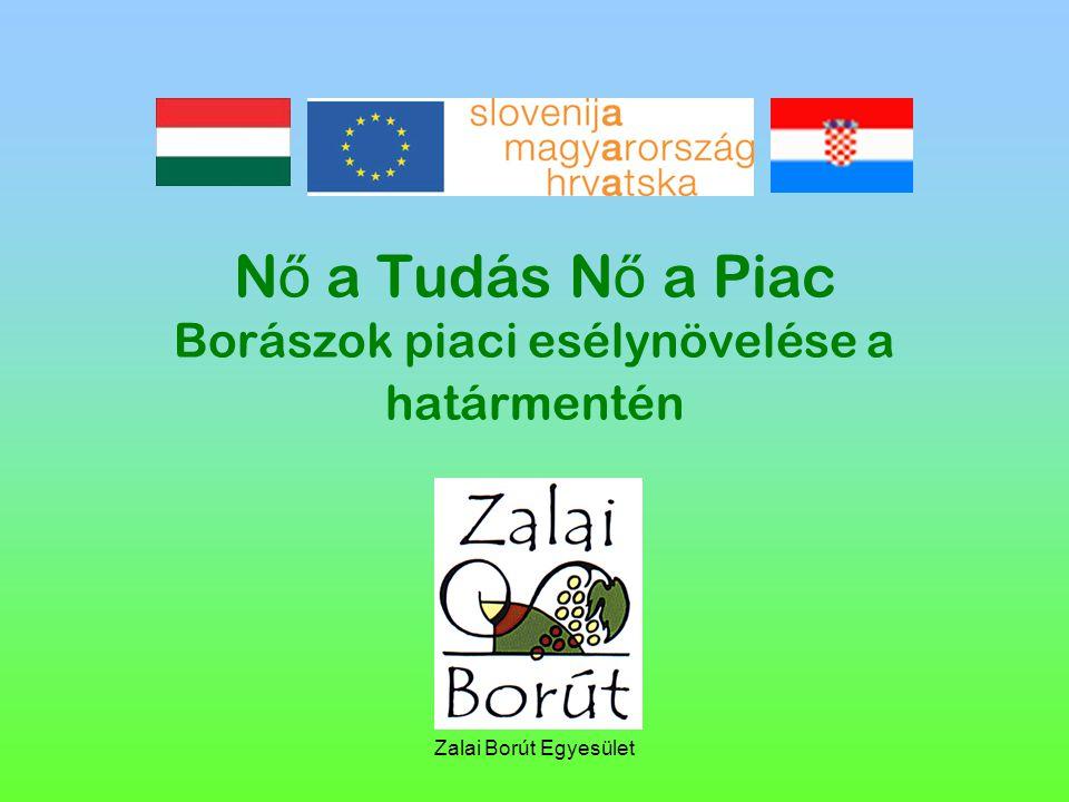 Zalai Borút Egyesület N ő a Tudás N ő a Piac Borászok piaci esélynövelése a határmentén