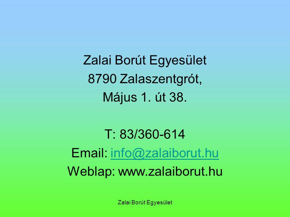 Zalai Borút Egyesület 8790 Zalaszentgrót, Május 1. út 38. T: 83/360-614 Email: info@zalaiborut.huinfo@zalaiborut.hu Weblap: www.zalaiborut.hu