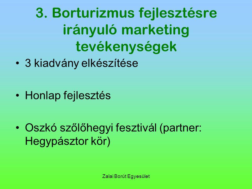 Zalai Borút Egyesület 3. Borturizmus fejlesztésre irányuló marketing tevékenységek 3 kiadvány elkészítése Honlap fejlesztés Oszkó szőlőhegyi fesztivál