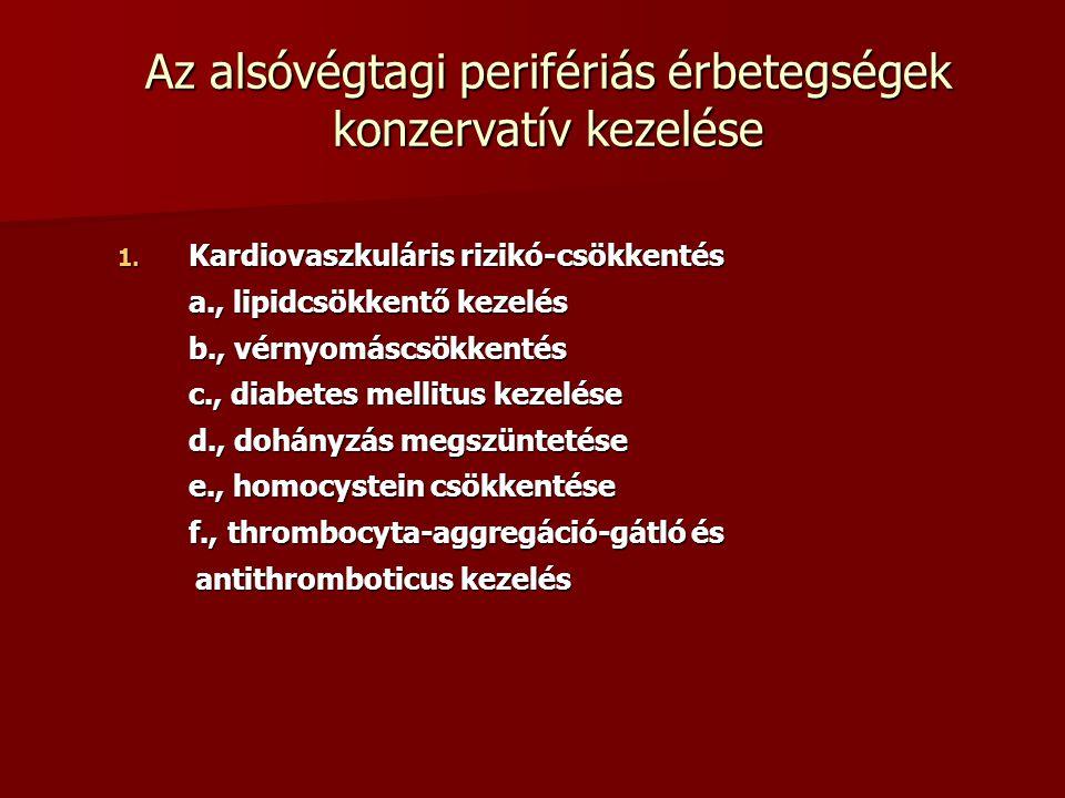 Az alsóvégtagi perifériás érbetegségek konzervatív kezelése 1. Kardiovaszkuláris rizikó-csökkentés a., lipidcsökkentő kezelés b., vérnyomáscsökkentés