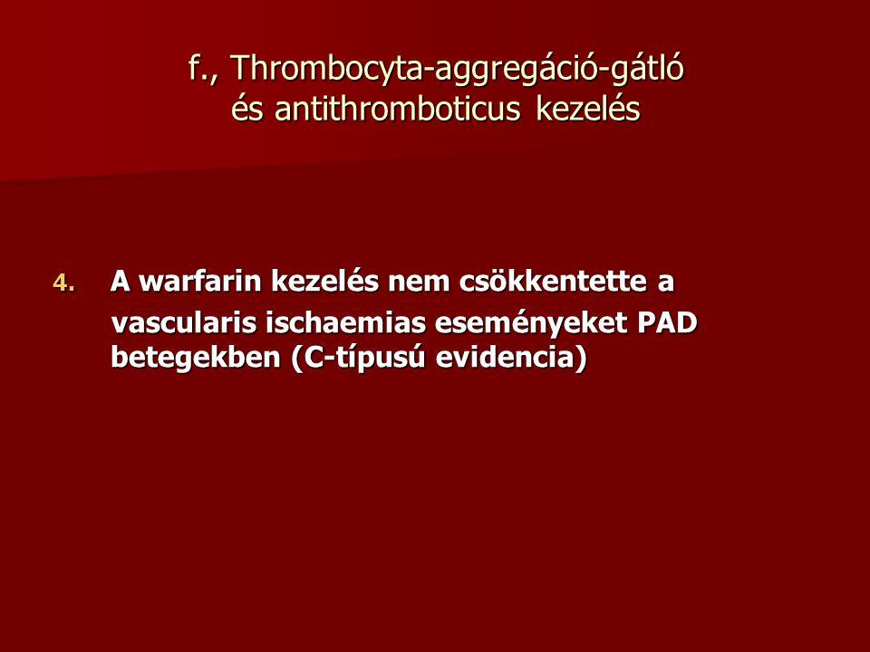 4. A warfarin kezelés nem csökkentette a vascularis ischaemias eseményeket PAD betegekben (C-típusú evidencia) vascularis ischaemias eseményeket PAD b