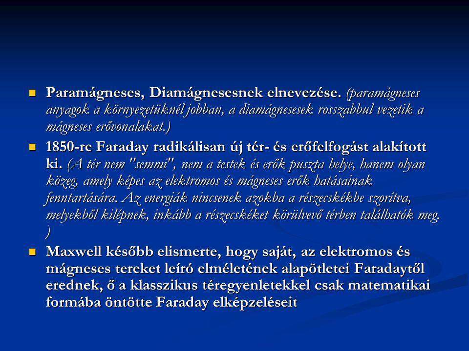 Paramágneses, Diamágnesesnek elnevezése. (paramágneses anyagok a környezetüknél jobban, a diamágnesesek rosszabbul vezetik a mágneses erővonalakat.) P