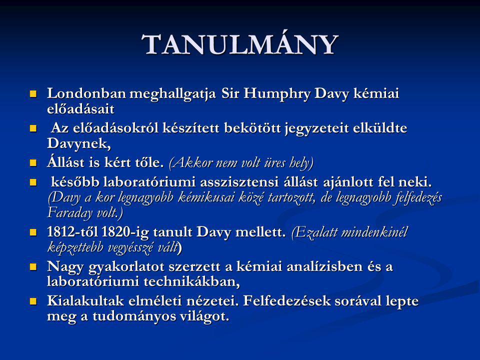 TANULMÁNY Londonban meghallgatja Sir Humphry Davy kémiai előadásait Londonban meghallgatja Sir Humphry Davy kémiai előadásait Az előadásokról készítet