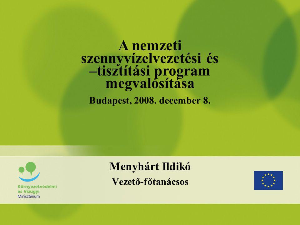 Menyhárt Ildikó Vezető-főtanácsos A nemzeti szennyvízelvezetési és –tisztítási program megvalósítása Budapest, 2008.