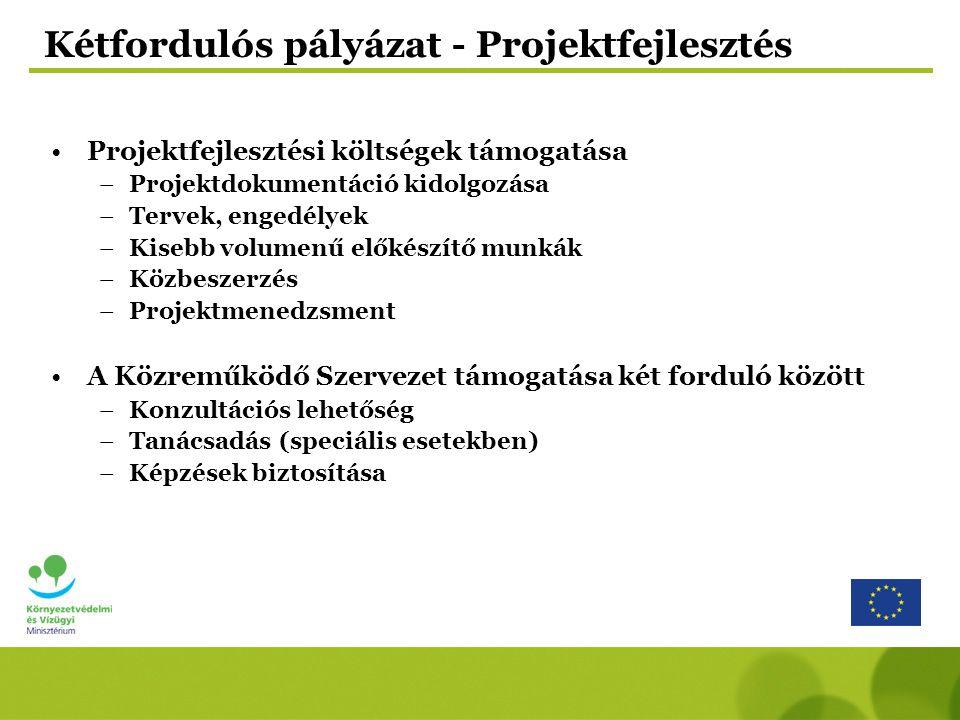 Kétfordulós pályázat - Projektfejlesztés Projektfejlesztési költségek támogatása –Projektdokumentáció kidolgozása –Tervek, engedélyek –Kisebb volumenű előkészítő munkák –Közbeszerzés –Projektmenedzsment A Közreműködő Szervezet támogatása két forduló között –Konzultációs lehetőség –Tanácsadás (speciális esetekben) –Képzések biztosítása