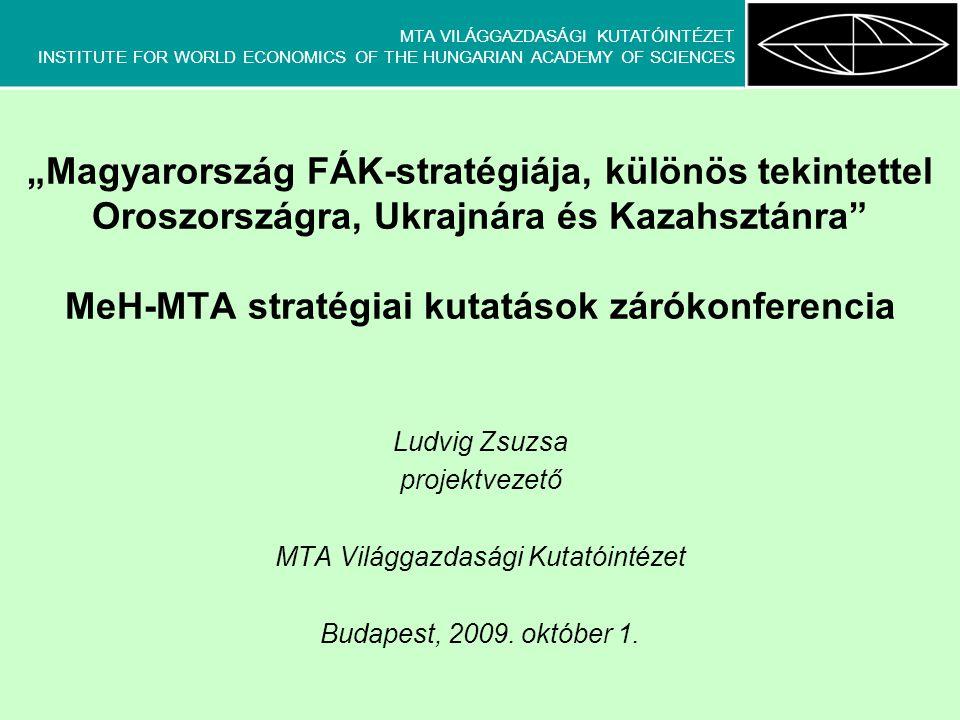 """MTA VILÁGGAZDASÁGI KUTATÓINTÉZET INSTITUTE FOR WORLD ECONOMICS OF THE HUNGARIAN ACADEMY OF SCIENCES """"Magyarország FÁK-stratégiája, különös tekintettel"""