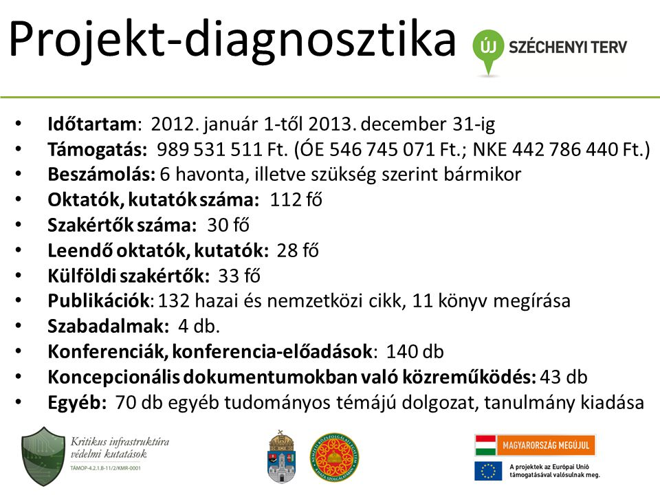 Projekt-diagnosztika Időtartam: 2012. január 1-től 2013. december 31-ig Támogatás: 989 531 511 Ft. (ÓE 546 745 071 Ft.; NKE 442 786 440 Ft.) Beszámolá