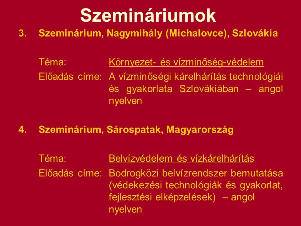 Szemináriumok 3.Szeminárium, Nagymihály (Michalovce), Szlovákia Téma: Környezet- és vízminőség-védelem Előadás címe:A vízminőségi kárelhárítás technológiái és gyakorlata Szlovákiában – angol nyelven 4.Szeminárium, Sárospatak, Magyarország Téma: Belvízvédelem és vízkárelhárítás Előadás címe: Bodrogközi belvízrendszer bemutatása (védekezési technológiák és gyakorlat, fejlesztési elképzelések) – angol nyelven