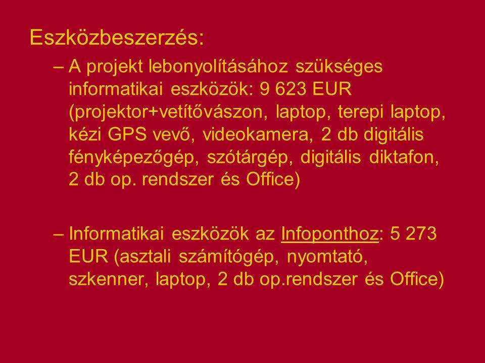 Eszközbeszerzés: –A projekt lebonyolításához szükséges informatikai eszközök: 9 623 EUR (projektor+vetítővászon, laptop, terepi laptop, kézi GPS vevő, videokamera, 2 db digitális fényképezőgép, szótárgép, digitális diktafon, 2 db op.