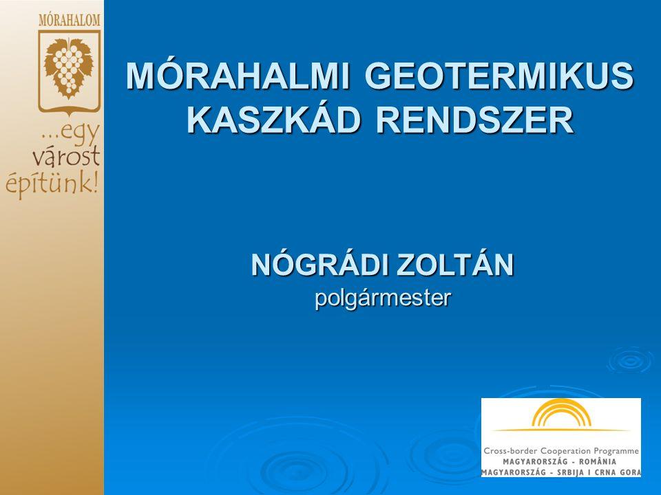 MÓRAHALMI GEOTERMIKUS KASZKÁD RENDSZER NÓGRÁDI ZOLTÁN polgármester
