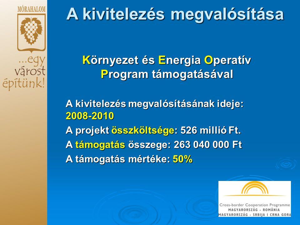 A kivitelezés megvalósítása Környezet és Energia Operatív Program támogatásával A kivitelezés megvalósításának ideje: 2008-2010 A projekt összköltsége: 526 millió Ft.