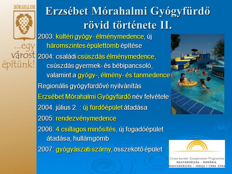 Erzsébet Mórahalmi Gyógyfürdő rövid története II. 2003: kültéri gyógy- élménymedence, új háromszintes épülettömb építése 2004: családi csúszdás élmény
