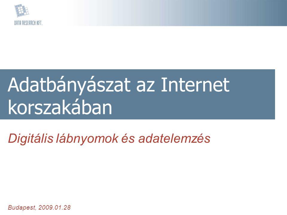 Adatbányászat az Internet korszakában Digitális lábnyomok és adatelemzés Budapest, 2009.01.28