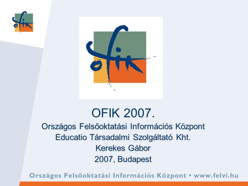 OFIK 2007. Országos Felsőoktatási Információs Központ Educatio Társadalmi Szolgáltató Kht.