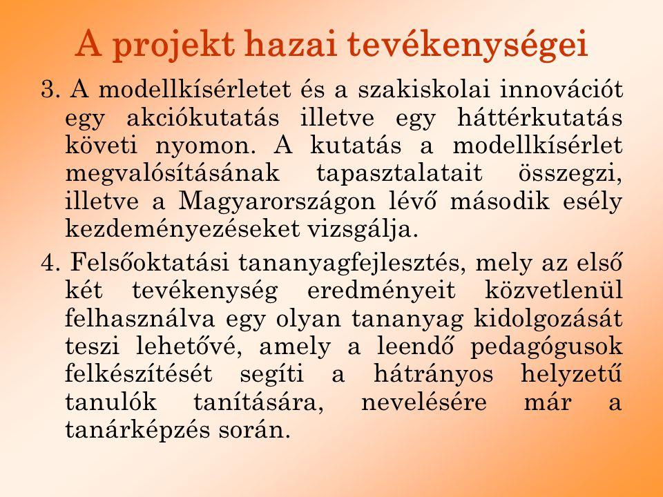 A projekt hazai tevékenységei 3. A modellkísérletet és a szakiskolai innovációt egy akciókutatás illetve egy háttérkutatás követi nyomon. A kutatás a
