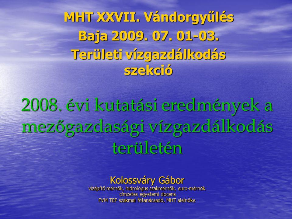 2008. évi kutatási eredmények a mezőgazdasági vízgazdálkodás területén Kolossváry Gábor vízépítő mérnök, hidrológus szakmérnök, euro-mérnök címzetes e