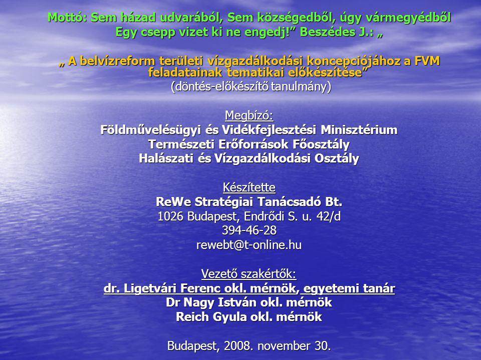 """Mottó: Sem házad udvarából, Sem községedből, úgy vármegyédből Egy csepp vizet ki ne engedj! Beszédes J.: """" """" A belvízreform területi vízgazdálkodási koncepciójához a FVM feladatainak tematikai előkészítése (döntés-előkészítő tanulmány) (döntés-előkészítő tanulmány)Megbízó: Földművelésügyi és Vidékfejlesztési Minisztérium Természeti Erőforrások Főosztály Halászati és Vízgazdálkodási Osztály Készítette ReWe Stratégiai Tanácsadó Bt."""