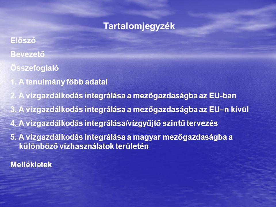 Tartalomjegyzék Előszó Bevezető Összefoglaló 1. A tanulmány főbb adatai 2. A vízgazdálkodás integrálása a mezőgazdaságba az EU-ban 3. A vízgazdálkodás