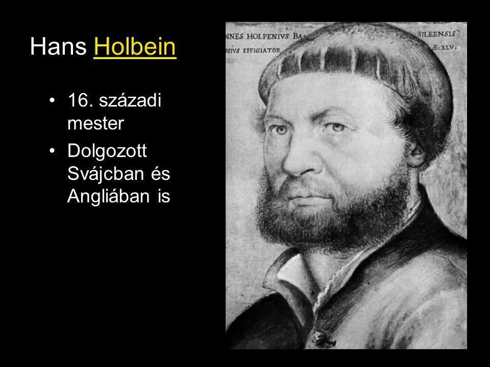 Hans Holbein 16. századi mester Dolgozott Svájcban és Angliában is