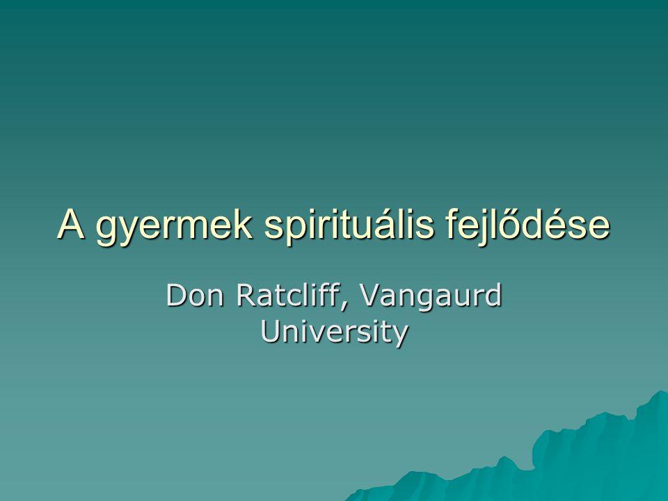 A gyermek spirituális fejlődése Don Ratcliff, Vangaurd University